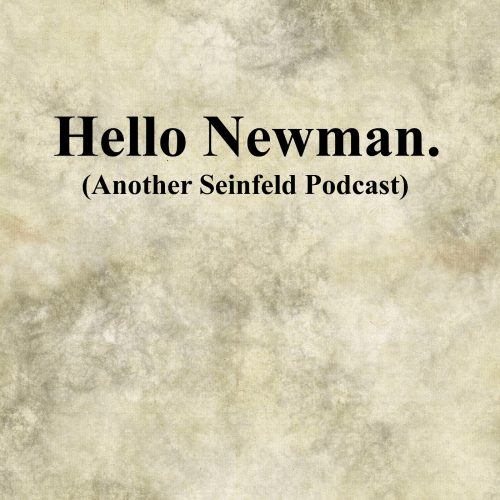 Hello Newman (Another Seinfeld Podcast)